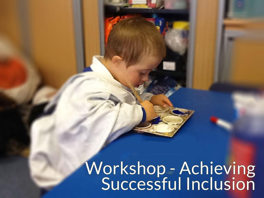 Workshop - AchievingSuccessful Inclusion